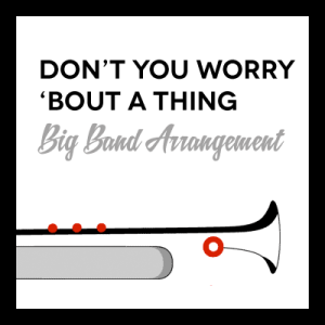 Don't You Worry 'Bout A Thing arr. for Big Band
