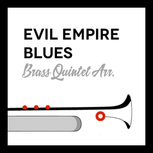 Evil Empire Blues arr. for Brass Quintet