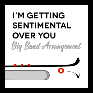 I'm Getting Sentimental Over You arr. for Big Band