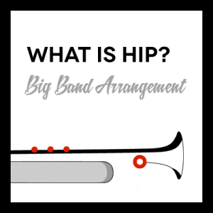 What is Hip? arr. for Big Band